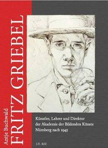 Antje Buchwald: Fritz Griebel. Künstler, Lehrer und Direktor der Akademie der Bildenden Künste Nürnberg nach 1945